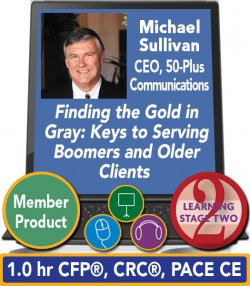 Sullivan – Finding the Gold in Gray: Keys to Serving Boomers and Older Clients