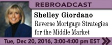 12/20 Rebroadcast – Reverse Mortgage Strategies for the Middle Market – Shelley Giordano