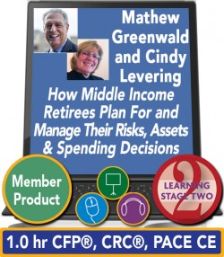 Greenwald – How Middle Income Retirees Plan For and Manage Their Risks, Assets and Spending Decisions in Retirement