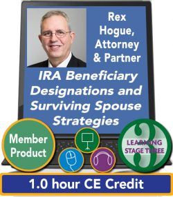 Hogue – IRA Beneficiary Designations and Surviving Spouse Strategies: Why Many IRA Owners Should Use a Retirement Plan Trust