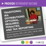 Traditional IRA Distributions:  Optional, Required, Penalties, and Tax Reporting - Denise Appleby
