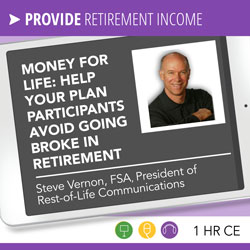 Money for Life: Help your plan participants avoid going broke in retirement – Steve Vernon